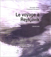Alexandre Delay et Emmanuel Hocquard - Le voyage à Reykjavik - Chronique.