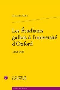 Alexandre Delin - Les Etudiants gallois à l'université d'Oxford - 1282-1485.