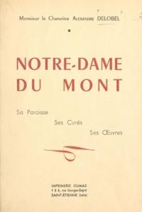 Alexandre Delobel - Notre-Dame du Mont - Sa paroisse, ses curés, ses œuvres.