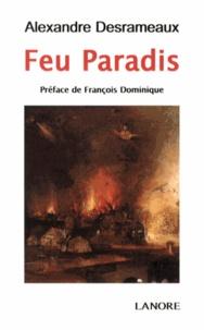 Alexandre Desrameaux - Feu Paradis.