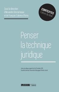Alexandre Desrameaux et François Colonna d'Istria - Penser la technique juridique - Actes du colloque organisé les 8 et 9 octobre 2015, faculté de droit de l'Université de Bourgogne Franche-Comté.