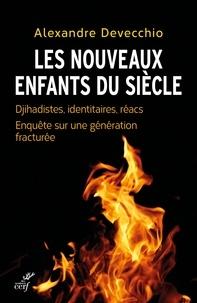 Alexandre Devecchio - Les nouveaux enfants du siècle - Djihadistes, identitaires, réacs. Enquête sur une génération fracturée.