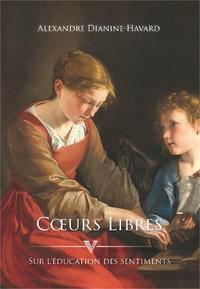 Alexandre Dianine-Havard - Coeurs libres - Sur l'éducation des sentiments.
