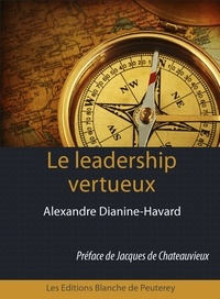 Alexandre Dianine-Havard - Le leadership vertueux - La méthode Havard.