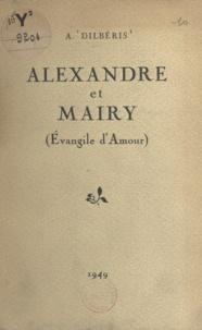 Alexandre Dilbéris et Henri Chamard - Alexandre et Mairy - Évangile d'amour.