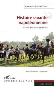 Alexandre Dimitri Vidal - Histoire vivante napoléonienne - Etude des reconstituteurs.