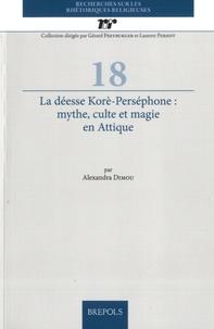 La déesse Korè-Perséphone - Mythe, culte et magie en Attique.pdf