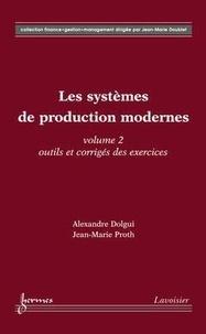 Alexandre Dolgui et Jean-Marie Proth - Les systèmes de production modernes - Volume 2, Outils et corrigés des exercices.