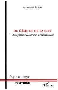 Alexandre Dorna - De l'âme et de la cité - Crise, populisme, charisme et machiavélisme.