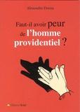 Alexandre Dorna - Faut-il avoir peur de l'homme providentiel ?.
