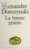 Alexandre Dorozynski - La bonne graine.
