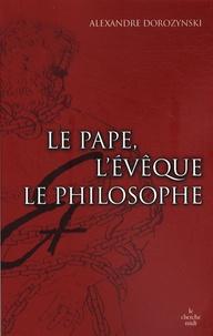 Alexandre Dorozynski - Le pape, l'évêque et le philosophe.