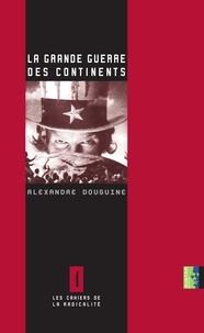 Alexandre Douguine - La grande guerre des continents.