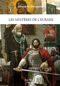 Alexandre Douguine - Les mystères de l'Eurasie.