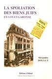 Alexandre Doulut - La spoliation des biens juifs en Lot-et-Garonne 1941-1944.
