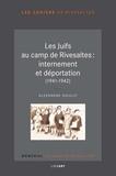 Alexandre Doulut - Les Juifs au camp de Rivesaltes : internement et déportation (1941-1942).