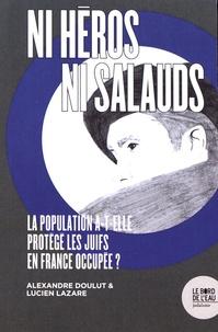 Alexandre Doulut et Lucien Lazare - Ni héros, ni salauds - La population a-t-elle protégé les Juifs en France occupée ?.