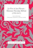 Alexandre Dratwicki et Etienne Jardin - Le Fer et les Fleurs : Etienne-Nicolas Méhul (1763-1817).