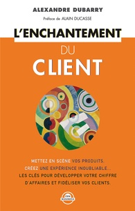Alexandre Dubarry - L'enchantement du client.