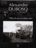 Alexandre Dubosq - Alexandre Dubosq, photographe - De l'instant à l'éternité.