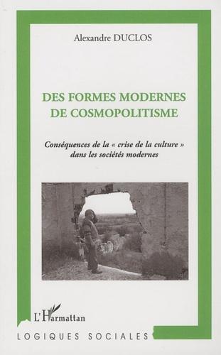"""Alexandre Duclos - Des formes modernes de cosmopolitisme - Conséquences de la """"crise de la culture"""" dans les sociétés modernes."""