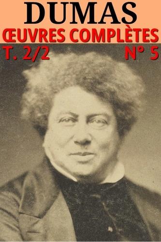 Alexandre Dumas : Voyages, Histoire, Théâtre, Causeries, Divers. Oeuvres complètes, T.2/2 - N° 5 [Illustré]