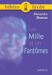 Alexandre Dumas et Gertrude Bing - Bibliolycée - Les Mille et Un Fantômes, Alexandre Dumas.