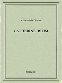 Alexandre Dumas - Catherine Blum.