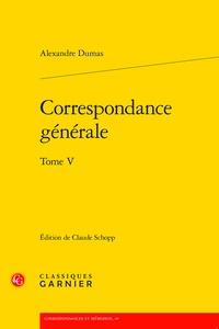 Alexandre Dumas - Correspondance générale - Tome 5.