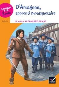 Alexandre Dumas et Frédéric Bresc - D'Artagnan, apprenti mousquetaire - Cycle 3.