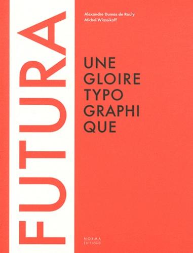 Alexandre Dumas de Rauly et Michel Wlassikoff - Futura - Une gloire typographique.