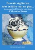 Alexandre Dumas et Pierre Jean Varet Pierre Jean Varet - Devenir végétarien sans en faire tout un plat ... - Accompagné de 240 recettes sans viande d'Alexandre Dumas.