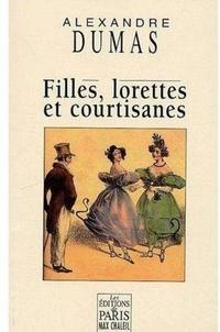 Alexandre Dumas - Filles, lorettes et courtisanes.