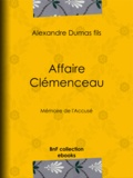 Alexandre Dumas Fils - Affaire Clémenceau - Mémoire de l'accusé.