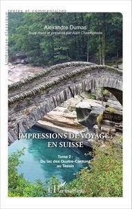 Alexandre Dumas - Impressions de voyage : en Suisse - Tome 2, Du lac des Quatre-Cantons au Tessin.