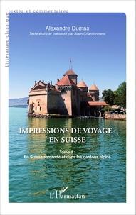 Alexandre Dumas - Impressions de voyage : en Suisse - Tome 1, En Suisse romande et dans les cantons alpins.