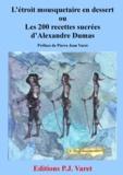 Alexandre Dumas et Pierre Jean Varet Pierre Jean Varet - L'étroit mousquetaire en dessert : les 200 recettes sucrées d'Alexandre Dumas.