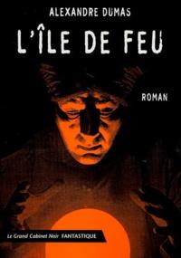 Alexandre Dumas - L'île de feu suivi de Un bal masqué et Invraisemblance.