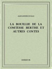 Alexandre Dumas - La bouillie de la comtesse Berthe et autres contes.