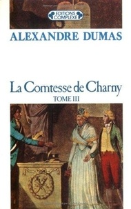 Alexandre Dumas - La contesse de Charny - Tome 3.