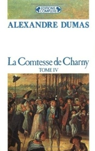 Alexandre Dumas - La contesse de Charny - Tome 4.