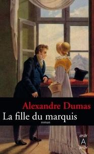 Alexandre Dumas - La fille du marquis.