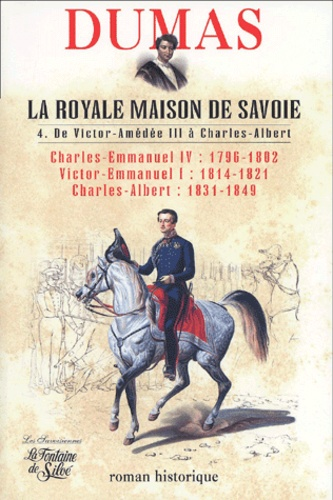 Alexandre Dumas - La Royale Maison de Savoie - Tome 4, De Victor-Amédée III à Charles-Albert.
