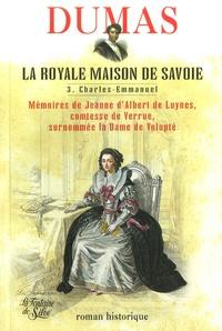 Alexandre Dumas - La Royale Maison de Savoie - Tome 3, Charles-Emmanuel III Mémoires de Jeanne d'Albert de Luynes, comtesse de Verrue, surnommée la Dame de Volupté.