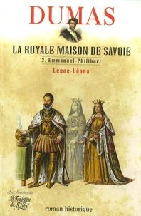 Alexandre Dumas - La Royale Maison de Savoie - Tome 2, Emmanuel-Philibert Léone-Léona.