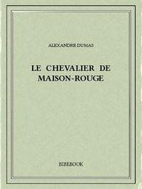 Alexandre Dumas - Le chevalier de Maison-Rouge.
