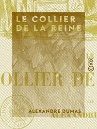 Alexandre Dumas - Le Collier de la reine.
