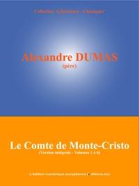 Alexandre Dumas et  L'Edition Numérique Européenne - Le Comte de Monte-Cristo - Version intégrale non abrégée (Volumes 1 à 6).