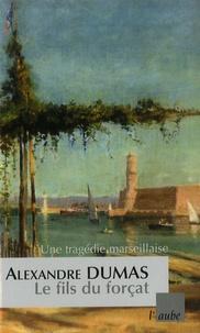 Alexandre Dumas - Le fils du forçat.