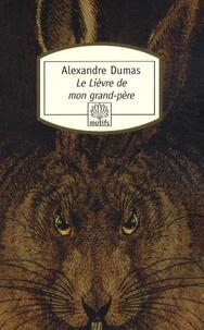 Alexandre Dumas - Le Lièvre de mon grand-père - Suivi des Chasses du comte de Foix.